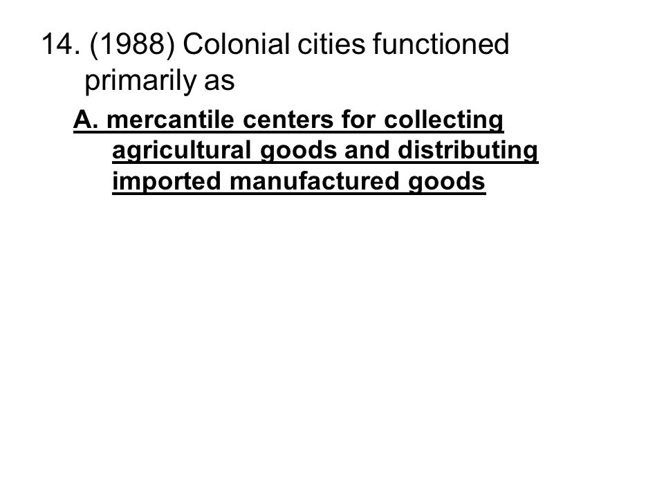 14. (1988) Colonial cities functioned primarily as