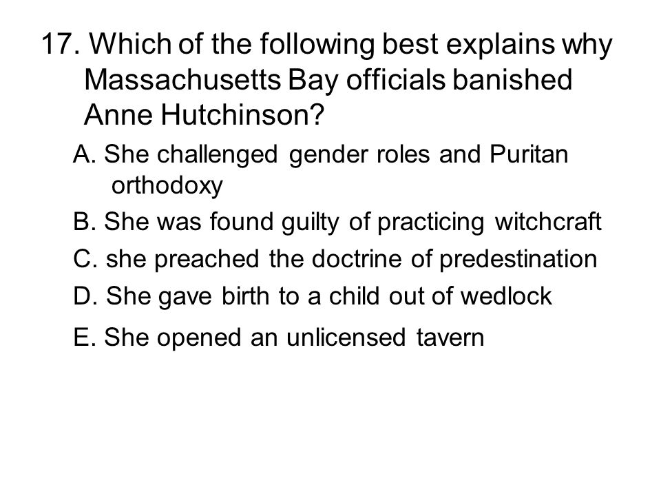 17. Which of the following best explains why Massachusetts Bay officials banished Anne Hutchinson