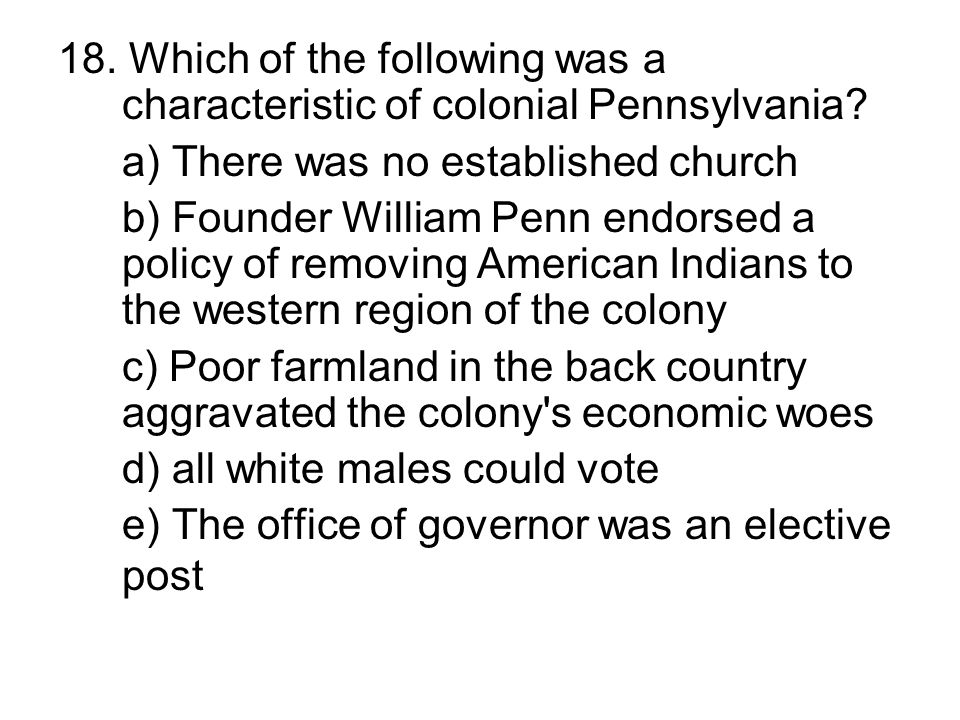 18. Which of the following was a characteristic of colonial Pennsylvania
