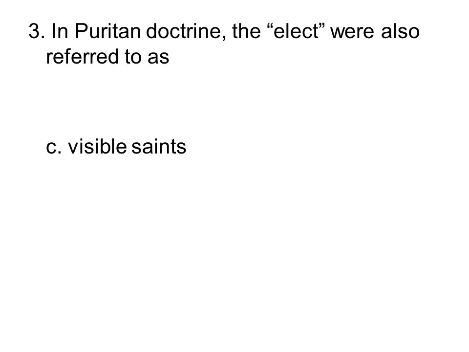 3. In Puritan doctrine, the elect were also referred to as