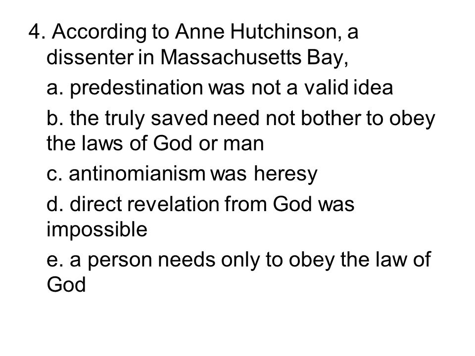 4. According to Anne Hutchinson, a dissenter in Massachusetts Bay,