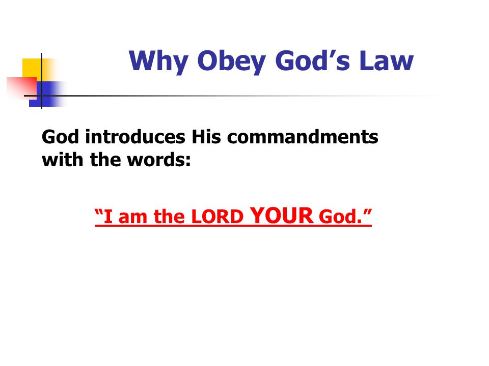 Why Obey God's Law God introduces His commandments with the words: