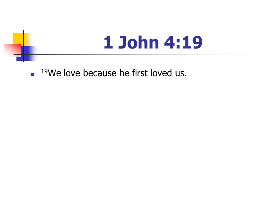 1 John 4:19 19We love because he first loved us.