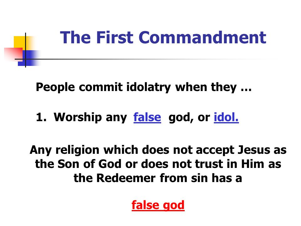 The First Commandment People commit idolatry when they …
