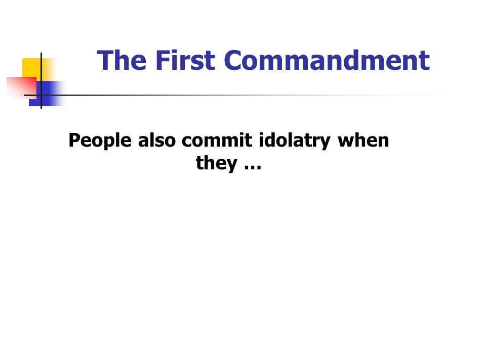 People also commit idolatry when they …