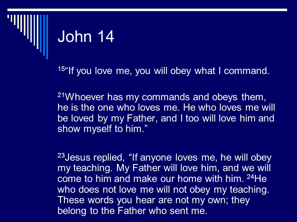 John 14 15 If you love me, you will obey what I command.
