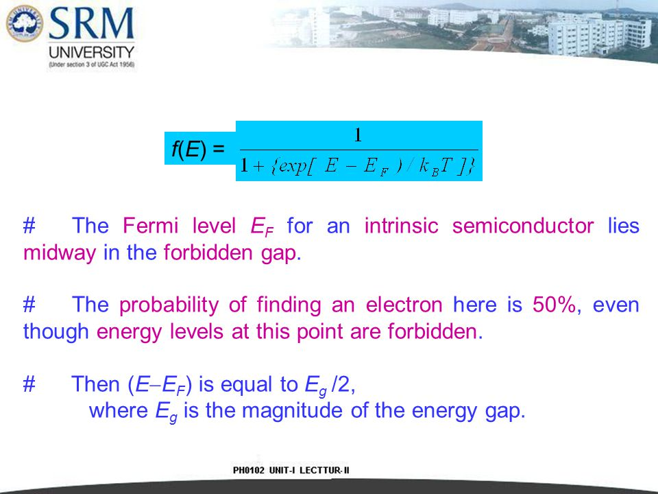 f(E) = The Fermi level EF for an intrinsic semiconductor lies midway in the forbidden gap.
