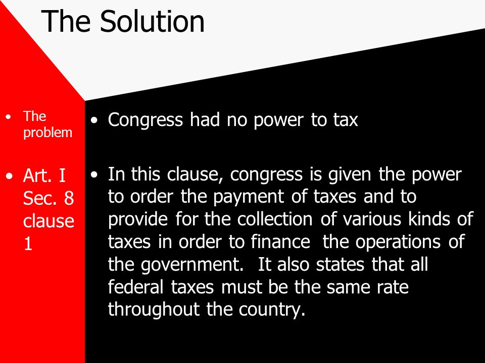 The Solution Congress had no power to tax Art. I Sec. 8 clause 1