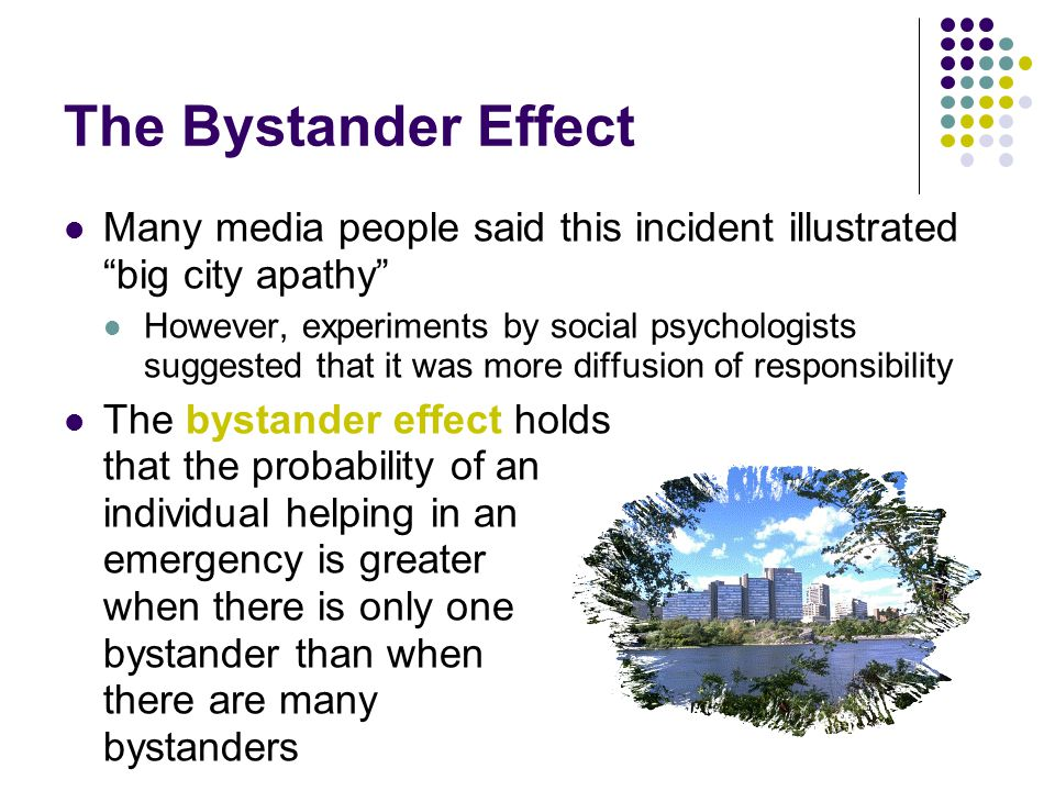 The Bystander Effect Many media people said this incident illustrated big city apathy