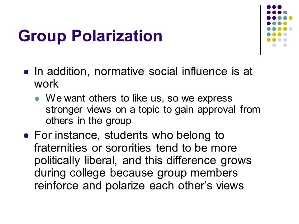 Group Polarization In addition, normative social influence is at work