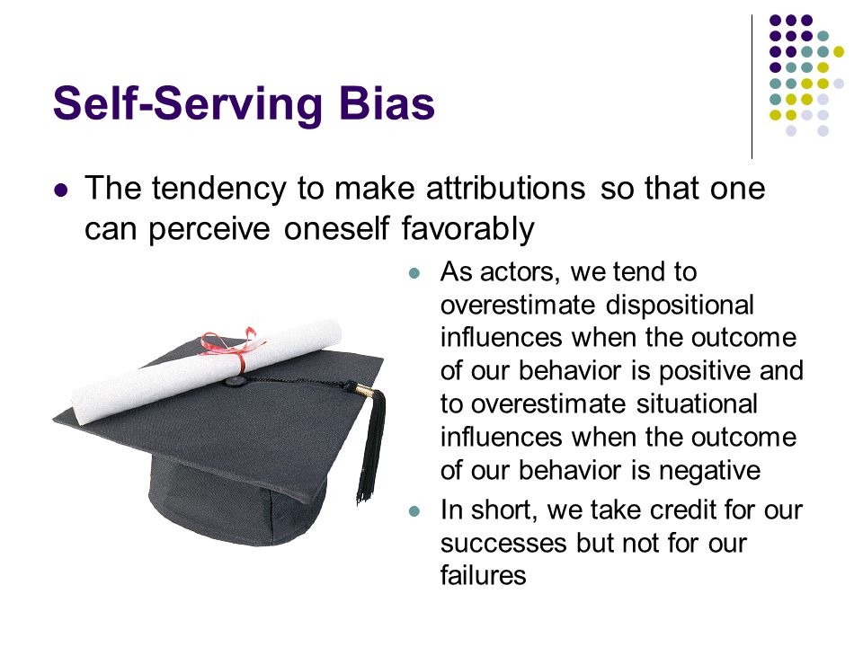 Self-Serving Bias The tendency to make attributions so that one can perceive oneself favorably.