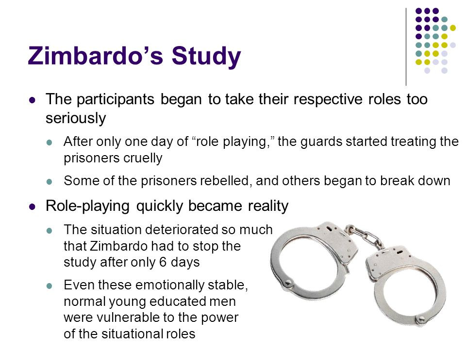 Zimbardo's Study The participants began to take their respective roles too seriously.
