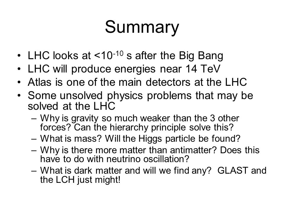 Summary LHC looks at <10-10 s after the Big Bang