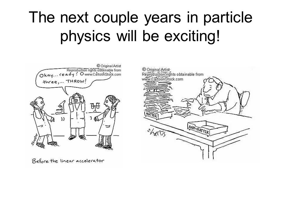 The next couple years in particle physics will be exciting!