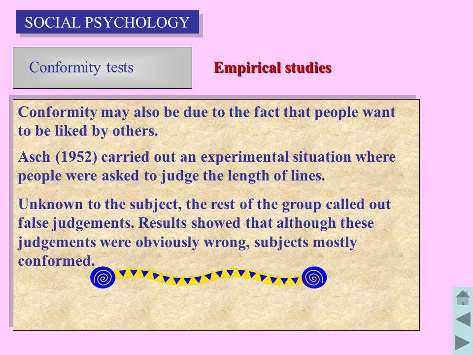 SOCIAL PSYCHOLOGY Conformity tests. Empirical studies. Conformity may also be due to the fact that people want to be liked by others.