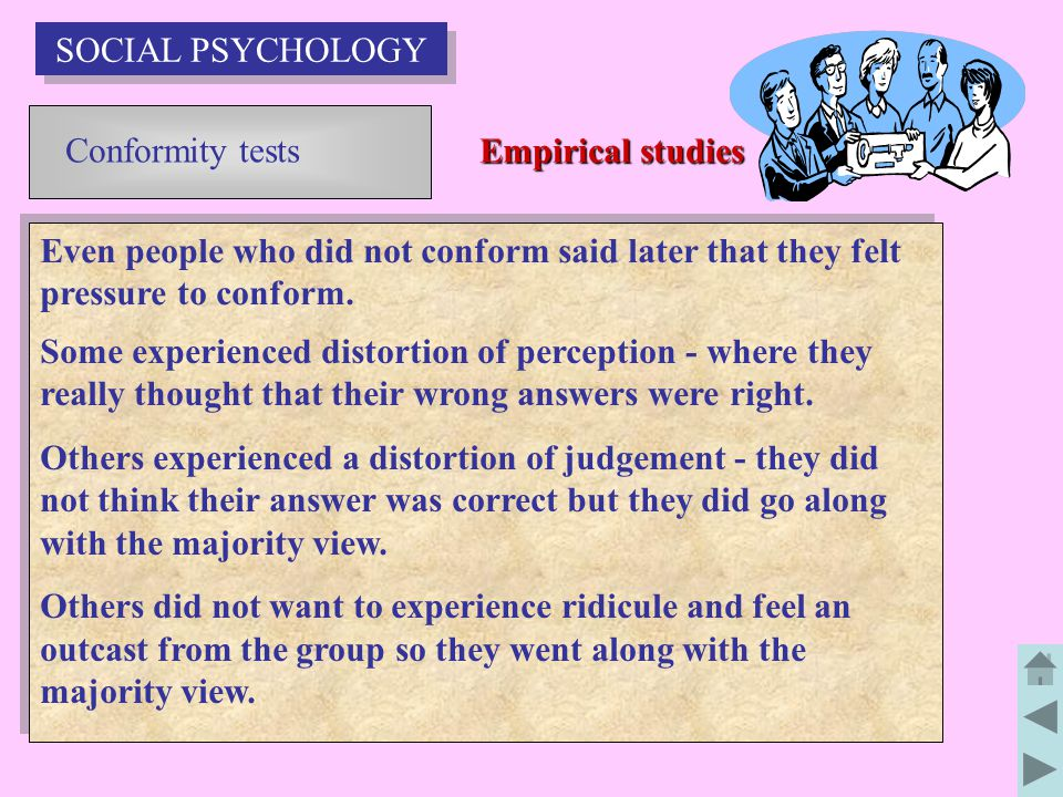 SOCIAL PSYCHOLOGY Conformity tests. Empirical studies. Even people who did not conform said later that they felt pressure to conform.