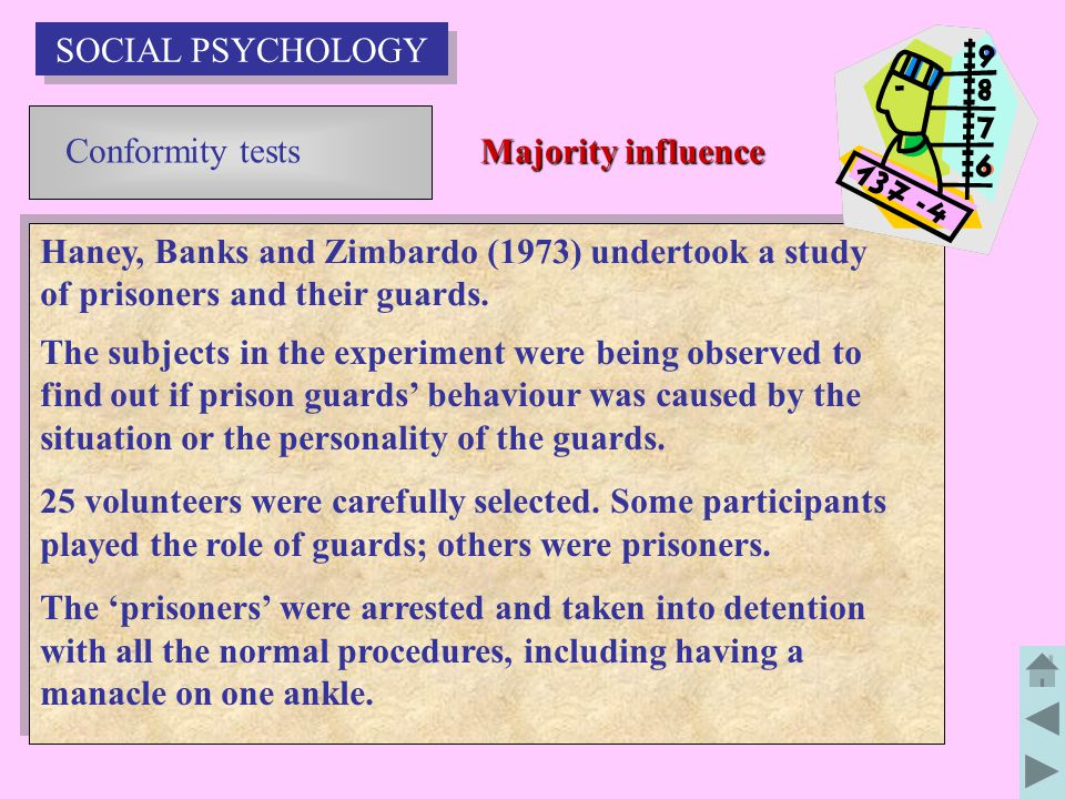 SOCIAL PSYCHOLOGY Conformity tests. Majority influence. Haney, Banks and Zimbardo (1973) undertook a study of prisoners and their guards.