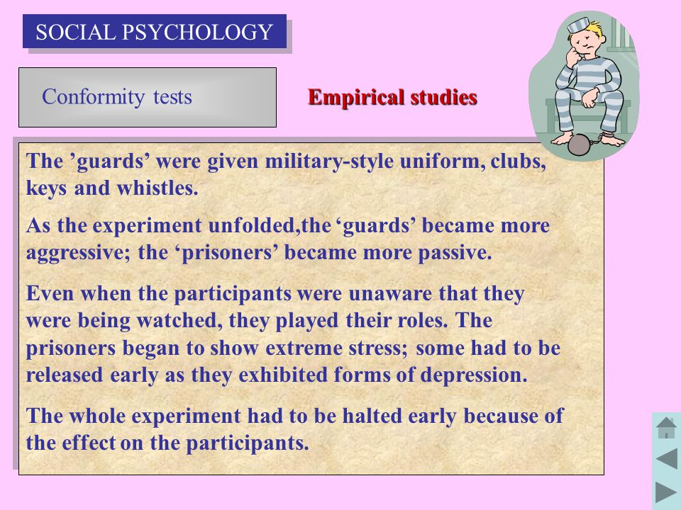 SOCIAL PSYCHOLOGY Conformity tests. Empirical studies. The 'guards' were given military-style uniform, clubs, keys and whistles.