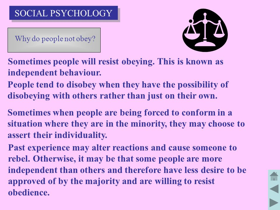 SOCIAL PSYCHOLOGY Why do people not obey Sometimes people will resist obeying. This is known as independent behaviour.