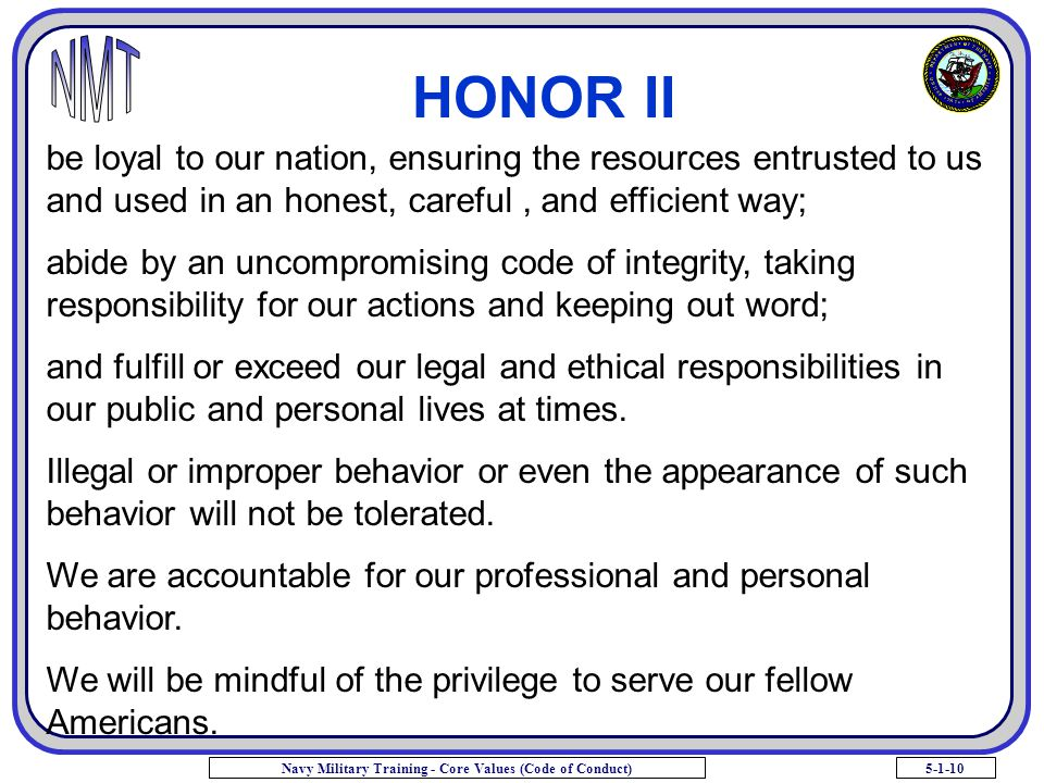 HONOR II be loyal to our nation, ensuring the resources entrusted to us and used in an honest, careful , and efficient way;