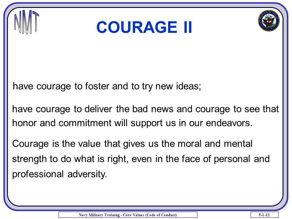 COURAGE II have courage to foster and to try new ideas;