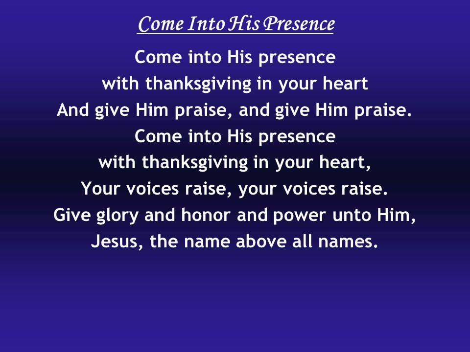 Come Into His Presence Come into His presence