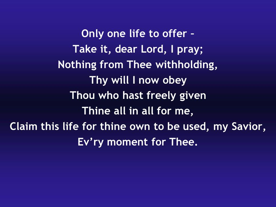Take it, dear Lord, I pray; Nothing from Thee withholding,