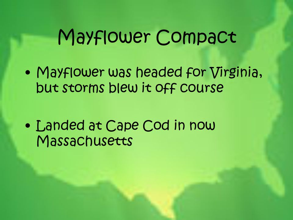 Mayflower Compact Mayflower was headed for Virginia, but storms blew it off course.