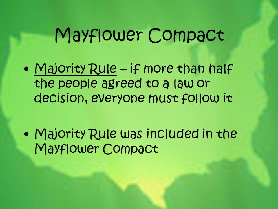 Mayflower Compact Majority Rule – if more than half the people agreed to a law or decision, everyone must follow it.