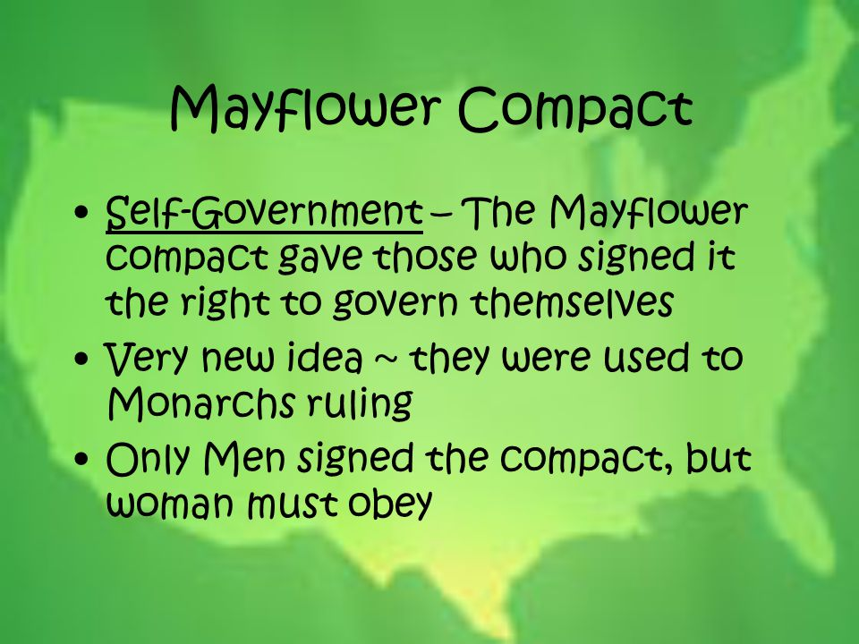 Mayflower Compact Self-Government – The Mayflower compact gave those who signed it the right to govern themselves.