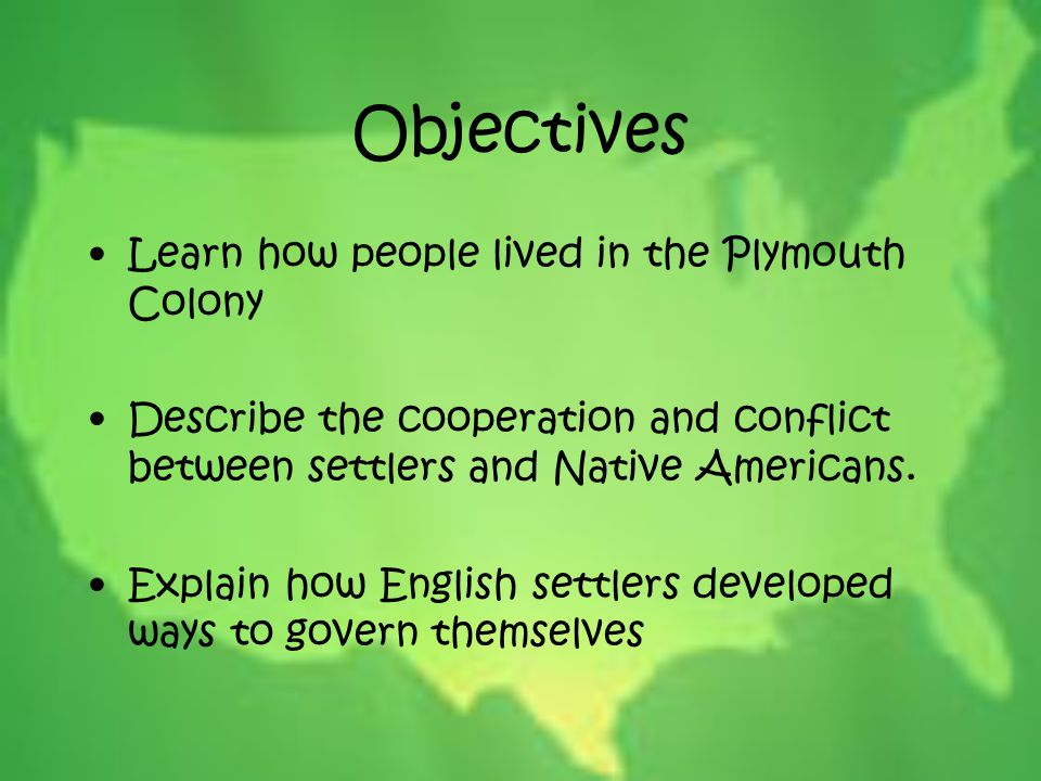 Objectives Learn how people lived in the Plymouth Colony