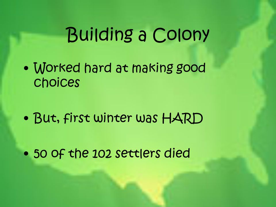 Building a Colony Worked hard at making good choices