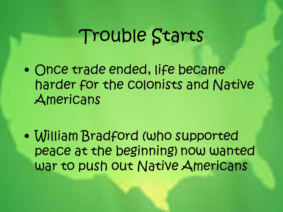 Trouble Starts Once trade ended, life became harder for the colonists and Native Americans.