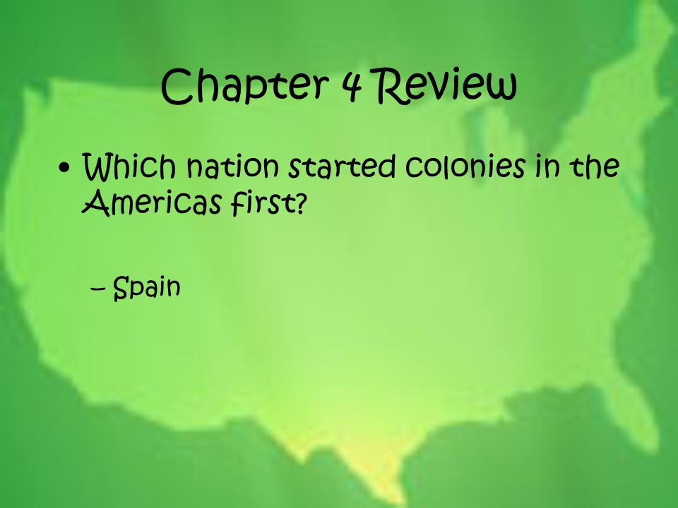 Chapter 4 Review Which nation started colonies in the Americas first