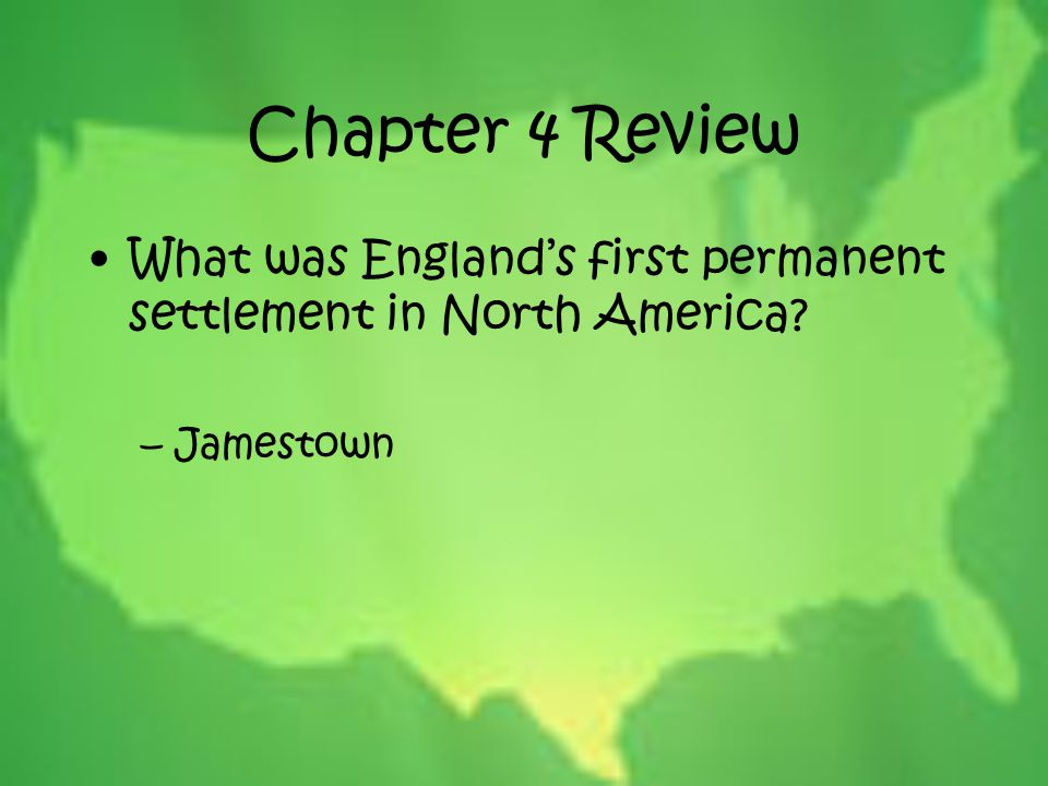 Chapter 4 Review What was England's first permanent settlement in North America Jamestown