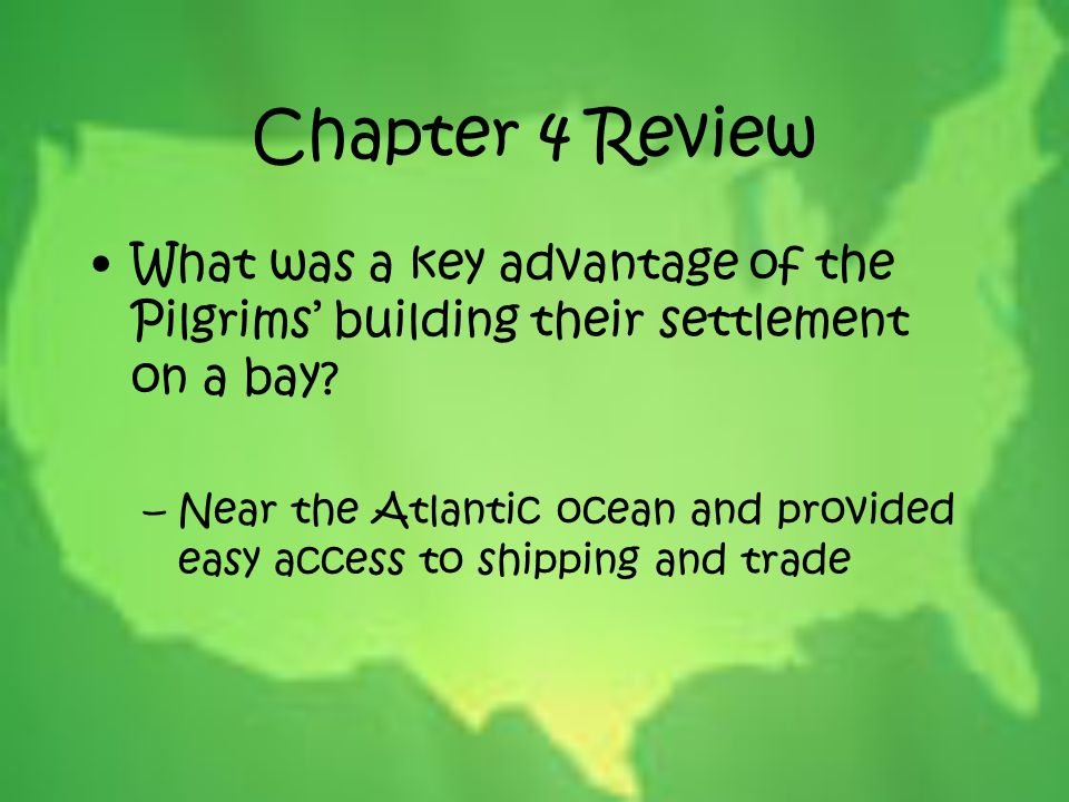 Chapter 4 Review What was a key advantage of the Pilgrims' building their settlement on a bay
