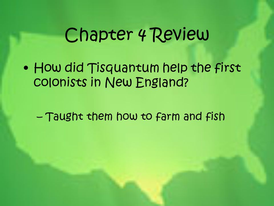 Chapter 4 Review How did Tisquantum help the first colonists in New England.