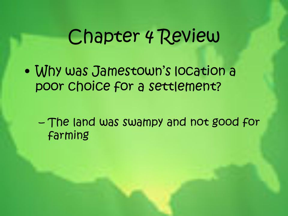 Chapter 4 Review Why was Jamestown's location a poor choice for a settlement.