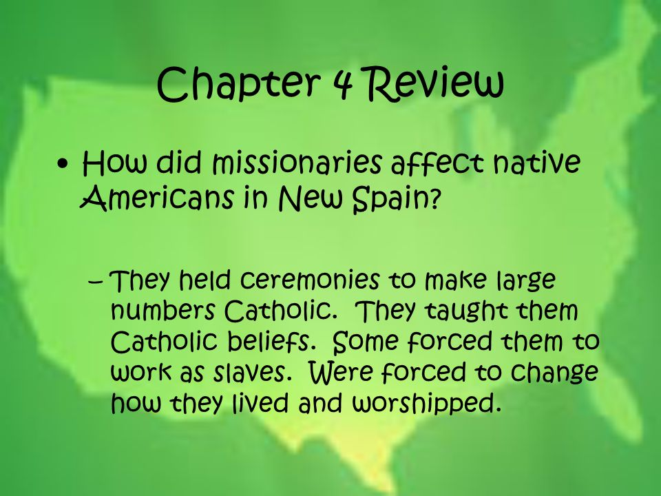 Chapter 4 Review How did missionaries affect native Americans in New Spain