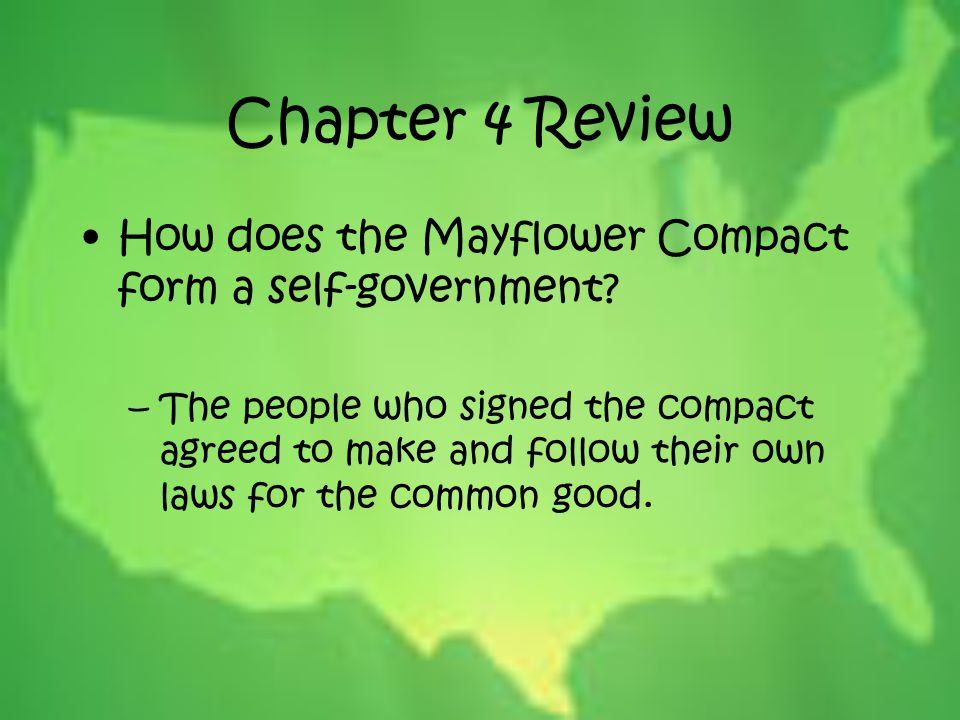 Chapter 4 Review How does the Mayflower Compact form a self-government