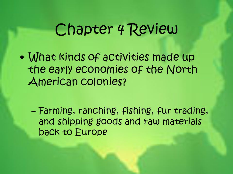 Chapter 4 Review What kinds of activities made up the early economies of the North American colonies
