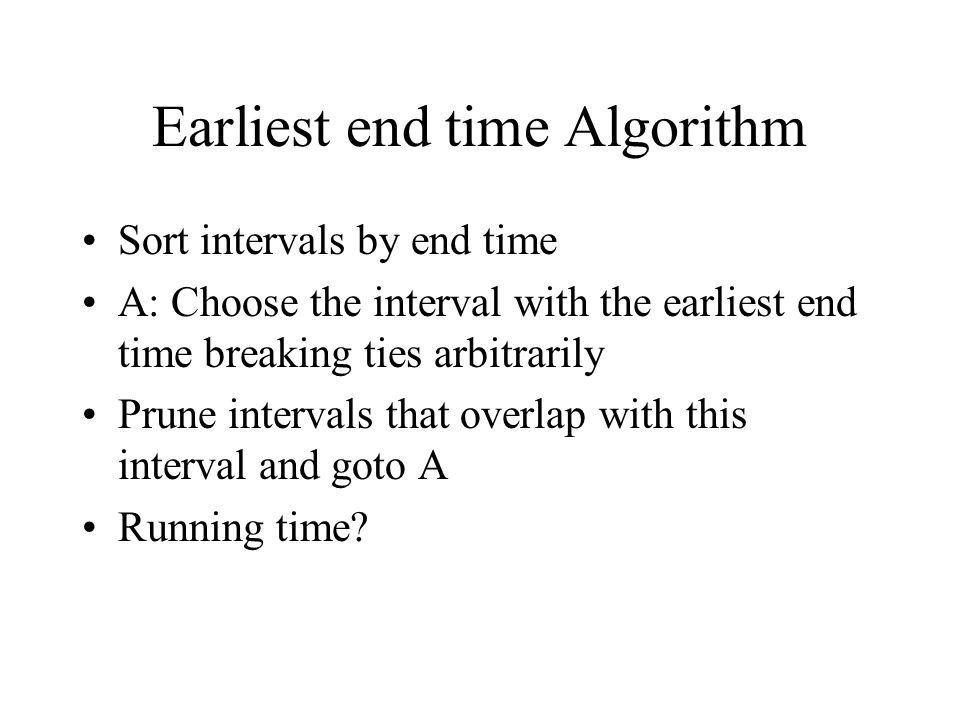 Earliest end time Algorithm