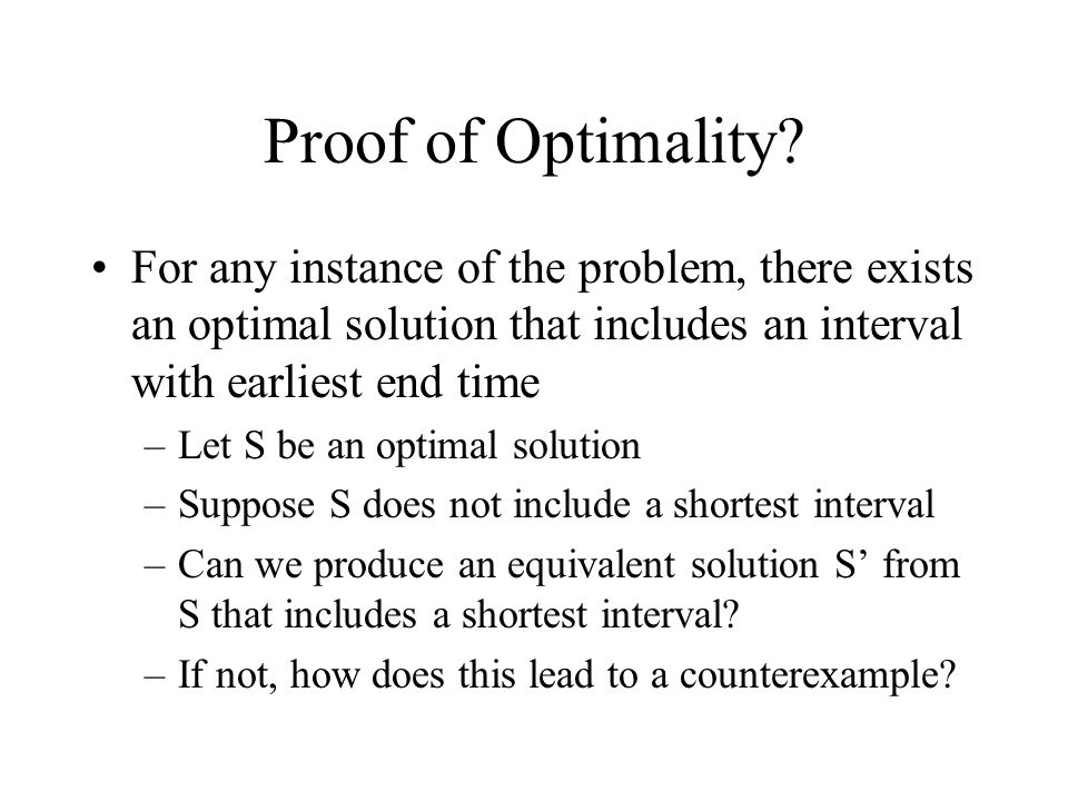 Proof of Optimality For any instance of the problem, there exists an optimal solution that includes an interval with earliest end time.