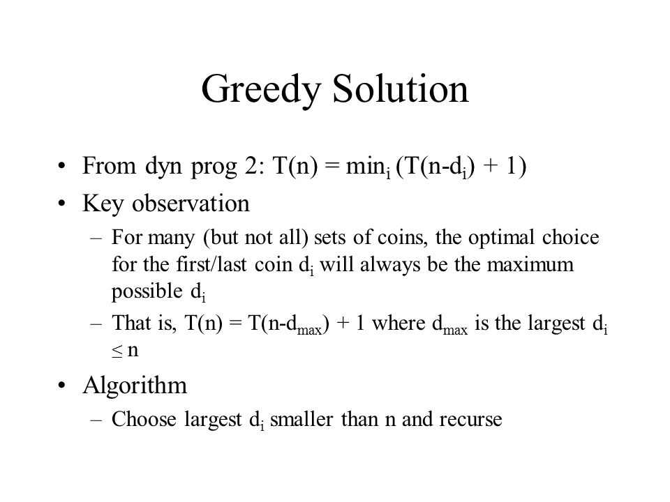Greedy Solution From dyn prog 2: T(n) = mini (T(n-di) + 1)
