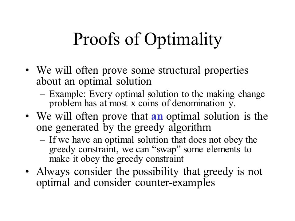 Proofs of Optimality We will often prove some structural properties about an optimal solution.