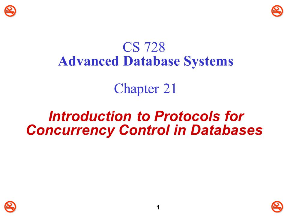 CS 728 Advanced Database Systems Chapter 21 Introduction to Protocols for Concurrency Control in Databases