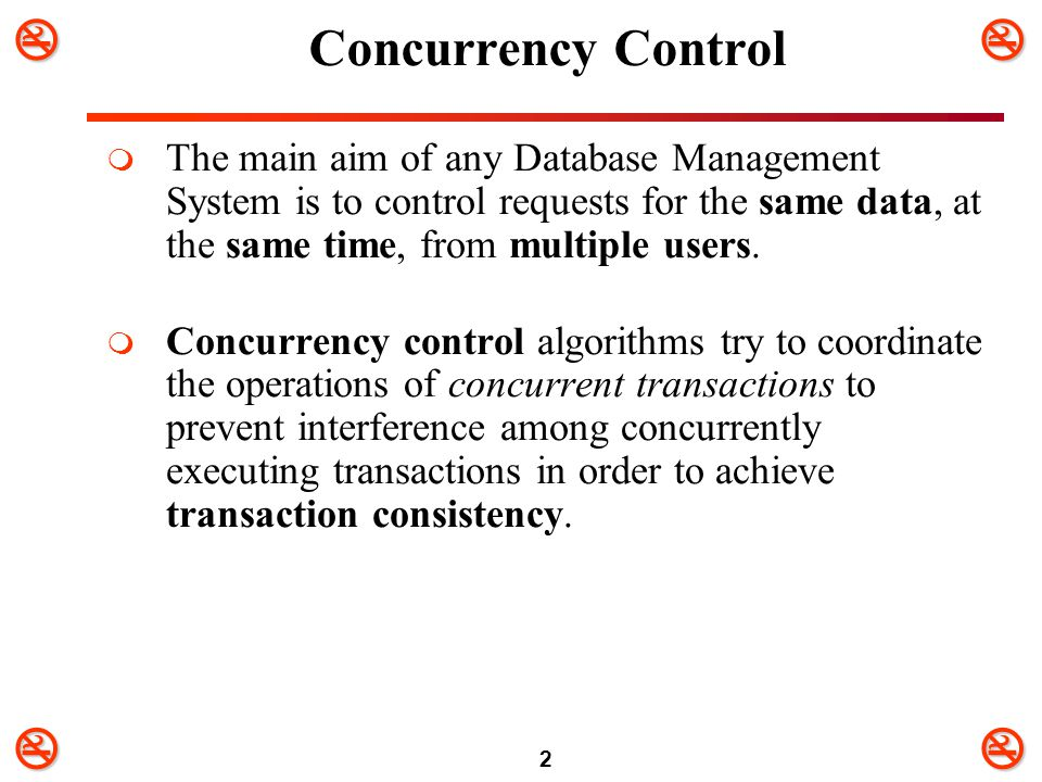 Concurrency Control The main aim of any Database Management System is to control requests for the same data, at the same time, from multiple users.