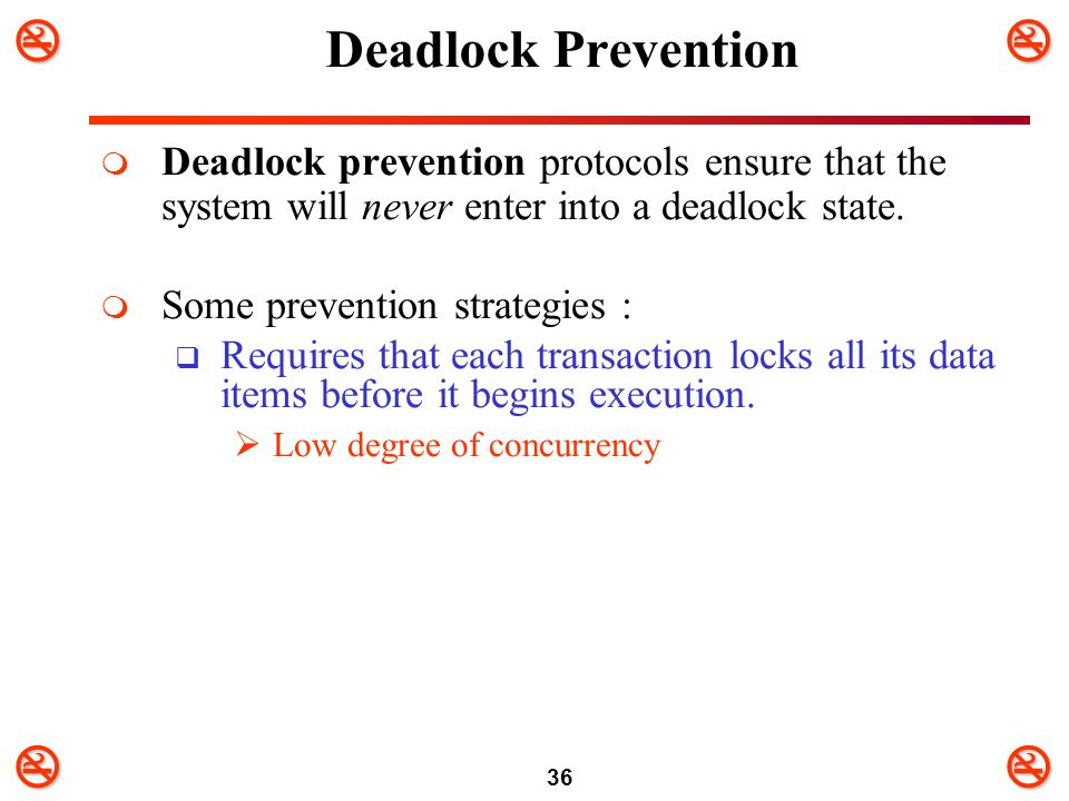 Deadlock Prevention Deadlock prevention protocols ensure that the system will never enter into a deadlock state.