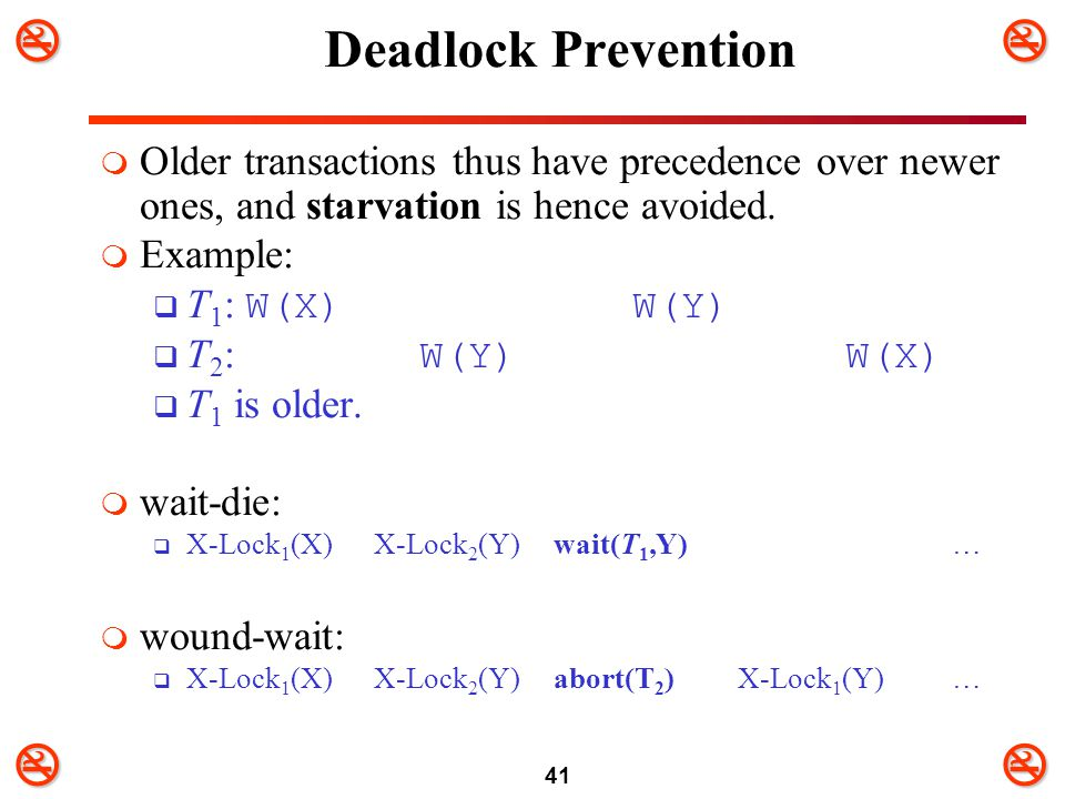 Deadlock Prevention Older transactions thus have precedence over newer ones, and starvation is hence avoided.