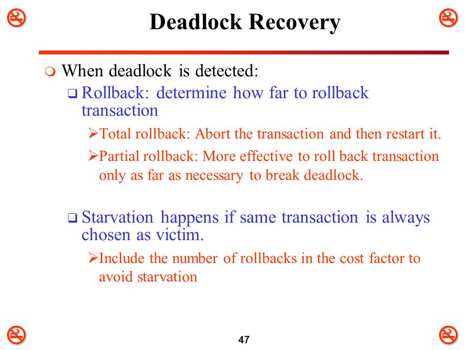 Deadlock Recovery When deadlock is detected: